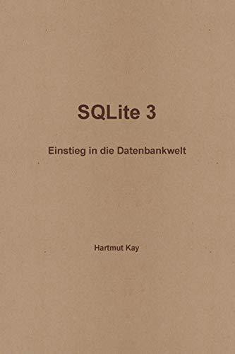 SQLite 3 - Einstieg in Die Datenbankwelt: Hartmut Kay