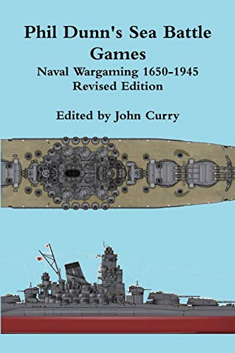 Phil Dunn's Sea Battle Games Naval Wargaming 1650-1945 (9781445742977) by John Curry
