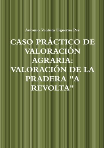 9781445744858: Caso Práctico de Valoración Agraria: Valoración de la Pradera