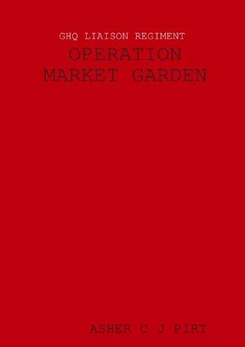 9781445749372: GHQ LIAISON REGIMENT: OPERATION MARKET GARDEN