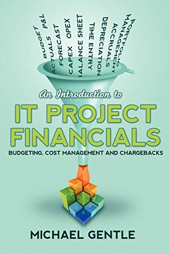 9781445764054: An Introduction to IT PROJECT FINANCIALS - budgeting, cost management and chargebacks.