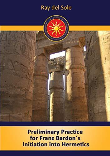 Preliminary Practice for Franz Bardon's Initiation into: del Sole, Ray