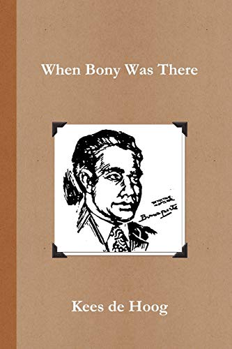 When Bony Was There: A Chronology Of: de Hoog, Kees