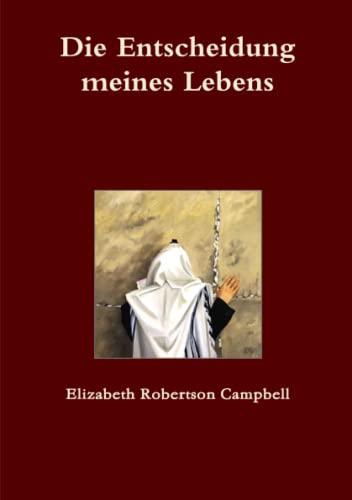 Die Entscheidung meines Lebens German Edition: Elizabeth Robertson Campbell