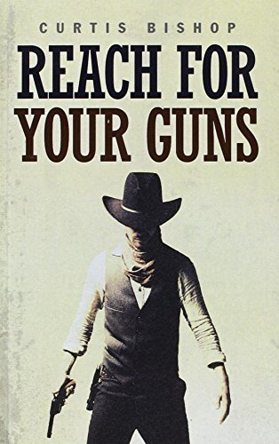 Reach For Your Guns: Bishop, Curtis