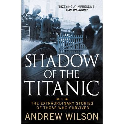 Shadow of the Titanic (1445859912) by Wilson, Andrew