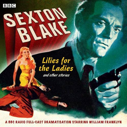 Sexton Blake: Lilies for the Ladies and Other Stories (BBC Radio): Narrator William Franklyn