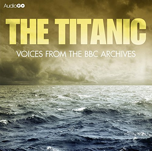 9781445869285: Titanic, The Voices From The BBC Archive
