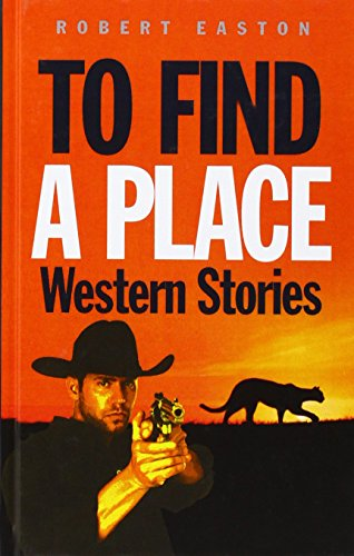To Find A Place: Western Stories (1445881497) by Robert Easton