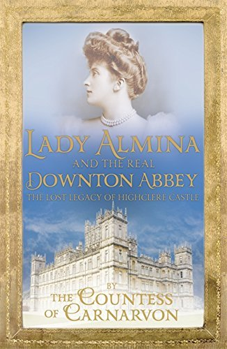 9781445893464: Lady Almina and the Real Downton Abbey