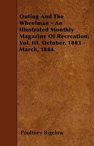 9781446000205: Outing And The Wheelman - An Illustrated Monthly Magazine Of Recreation, Vol. III. October, 1883 - March, 1884.