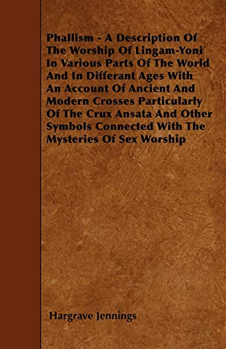 Phallism - A Description Of The Worship: Hargrave Jennings