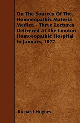 On The Sources Of The Homoeopathic Materia: Richard Hughes