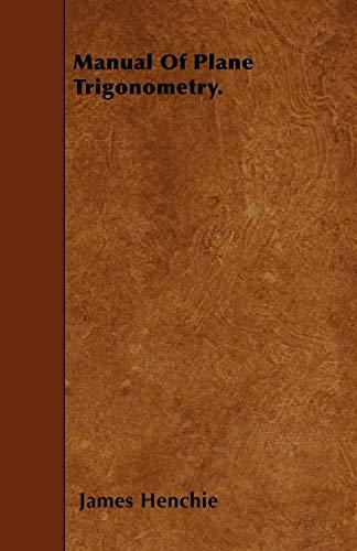 Manual Of Plane Trigonometry.: James Henchie