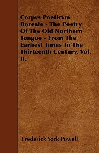 9781446002490: Corpvs Poeticvm Boreale - The Poetry Of The Old Northern Tongue - From The Earliest Times To The Thirteenth Century. Vol. II.