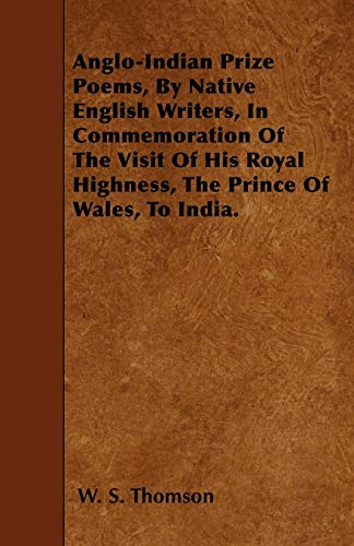 Anglo-Indian Prize Poems, By Native English Writers, In Commemoration Of The Visit Of His Royal ...