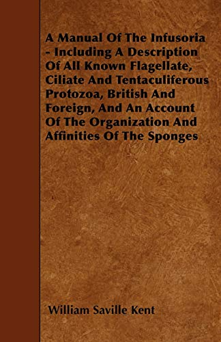 A Manual Of The Infusoria - Including A Description Of All Known Flagellate, Ciliate And ...