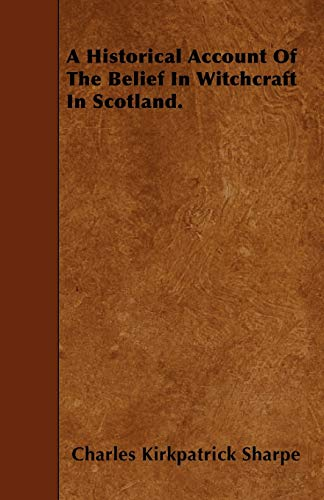 9781446003633: A Historical Account Of The Belief In Witchcraft In Scotland.