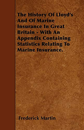 The History of Lloyds and of Marine Insurance in Great Britain - With an Appendix Containing ...