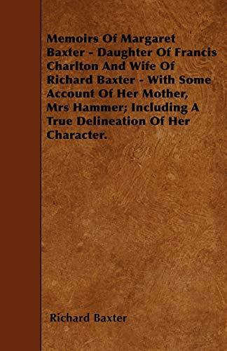 Memoirs Of Margaret Baxter - Daughter Of: Richard Baxter