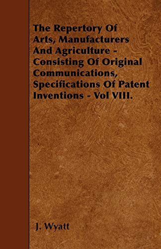The Repertory Of Arts, Manufacturers And Agriculture - Consisting Of Original Communications, ...