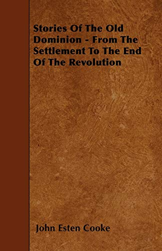 Stories Of The Old Dominion - From The Settlement To The End Of The Revolution: John Esten Cooke