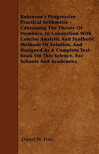 Robinson's Progressive Practical Arithmetic - Containing The: Daniel W. Fish