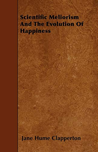 9781446014196: Scientific Meliorism And The Evolution Of Happiness