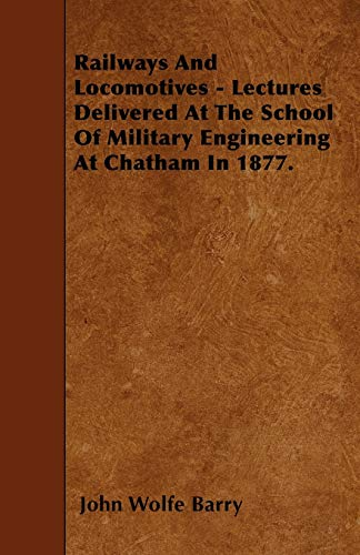 Railways And Locomotives - Lectures Delivered At The School Of Military Engineering At Chatham In ...