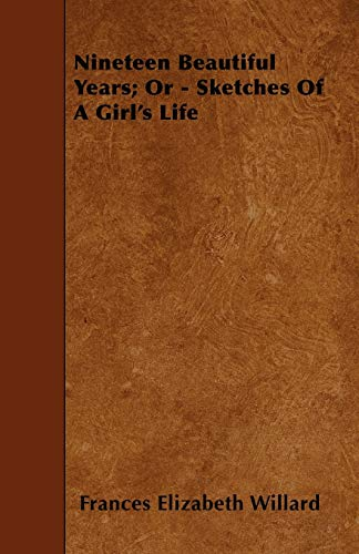 9781446015070: Nineteen Beautiful Years; Or - Sketches Of A Girl's Life