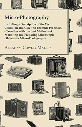 Micro-Photography - Including A Description Of The Wet Collodion And Gelatino-Bromide Processes - ...