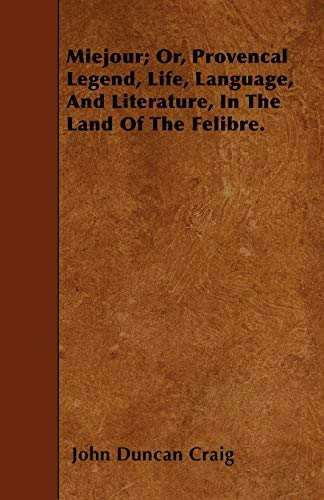 9781446016275: Miejour; Or, Provencal Legend, Life, Language, And Literature, In The Land Of The Felibre.