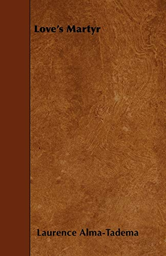 Love s Martyr (Paperback): Laurence Alma-Tadema