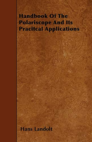 9781446017524: Handbook Of The Polariscope And Its Pracitcal Applications