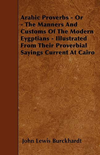 9781446020548: Arabic Proverbs - Or - The Manners And Customs Of The Modern Eygptians - Illustrated From Their Proverbial Sayings Current At Cairo