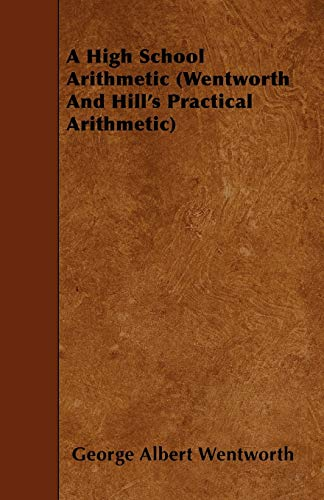 A High School Arithmetic (Wentworth and Hills Practical Arithmetic): George Albert Wentworth