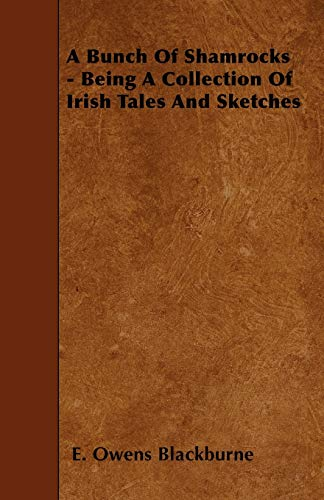 A Bunch Of Shamrocks - Being A Collection Of Irish Tales And Sketches: E. Owens Blackburne