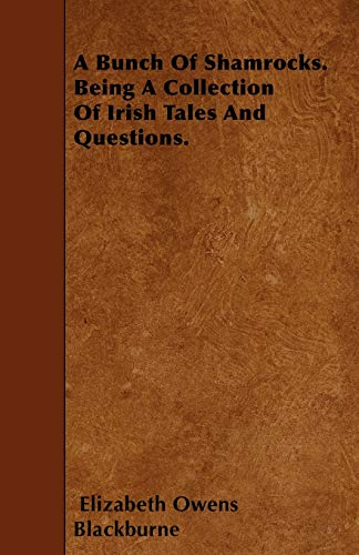 9781446022627: A Bunch Of Shamrocks. Being A Collection Of Irish Tales And Questions.