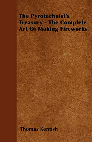 9781446024133: The Pyrotechnist's Treasury - The Complete Art of Making Fireworks