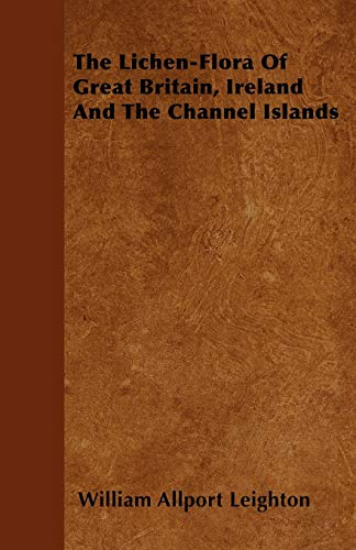 9781446024423: The Lichen-Flora Of Great Britain, Ireland And The Channel Islands