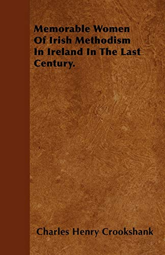 Memorable Women Of Irish Methodism In Ireland In The Last Century.: Charles Henry Crookshank