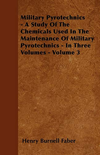 9781446026533: Military Pyrotechnics - A Study Of The Chemicals Used In The Maintenance Of Military Pyrotechnics - In Three Volumes - Volume 3