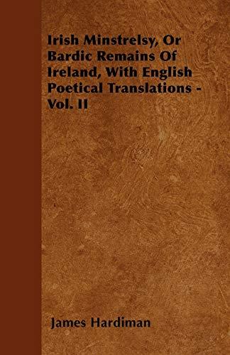 Irish Minstrelsy, Or Bardic Remains Of Ireland,: James Hardiman