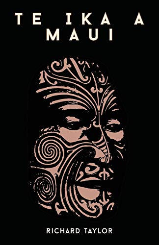 Te Ika a Maui Or, New Zealand and Its Inhabitants Illustrating the Origin, Manners, Customs, ...