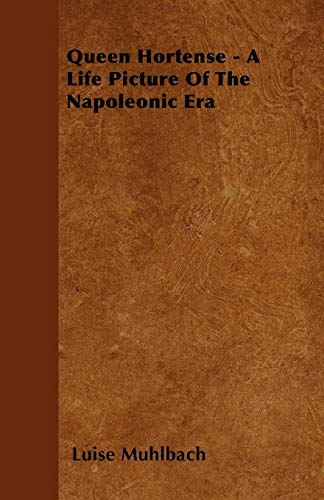 9781446033760: Queen Hortense - A Life Picture of the Napoleonic Era