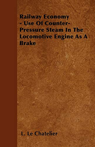 Railway Economy - Use Of Counter-Pressure Steam: L. Le Chatelier