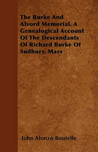 9781446036303: The Burke And Alvord Memorial. A Genealogical Account Of The Descendants Of Richard Burke Of Sudbury, Mass