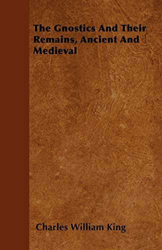 9781446036570: The Gnostics And Their Remains, Ancient And Medieval