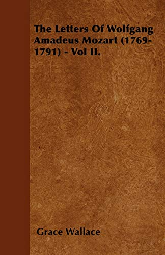 The Letters Of Wolfgang Amadeus Mozart (1769-1791): Grace Wallace