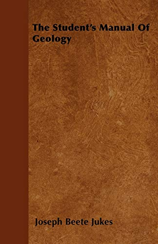 The Students Manual of Geology: Joseph Beete Jukes